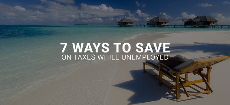 7 ways to save on taxes while unemployed