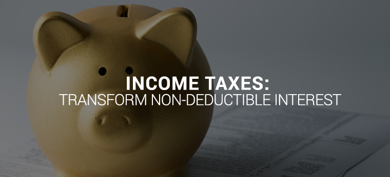 Income Taxes: Transform Non-Deductible Interest