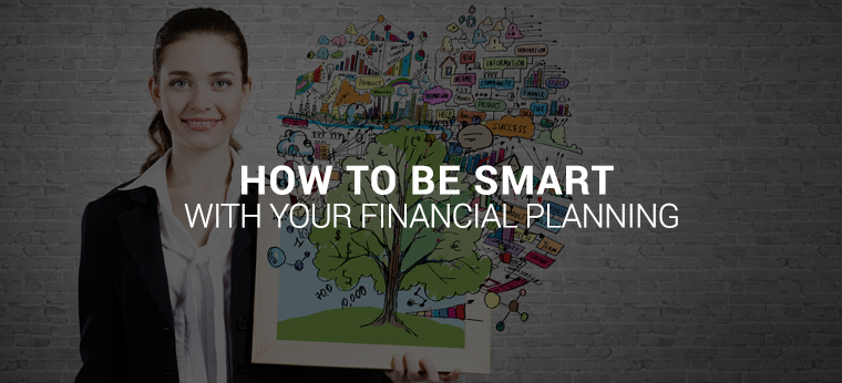 How to be Smart With Your Financial Planning