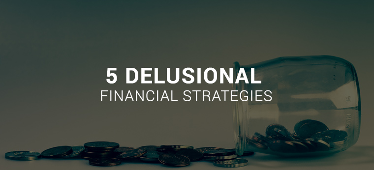Five Delusional Financial Strategies